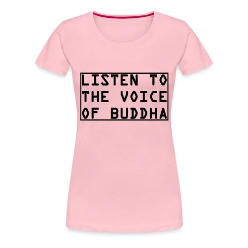 Listen To The Voice Of Buddha - Frauen Premium T-Shirt