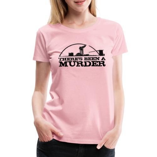 There's Been A Murder - Women's Premium T-Shirt