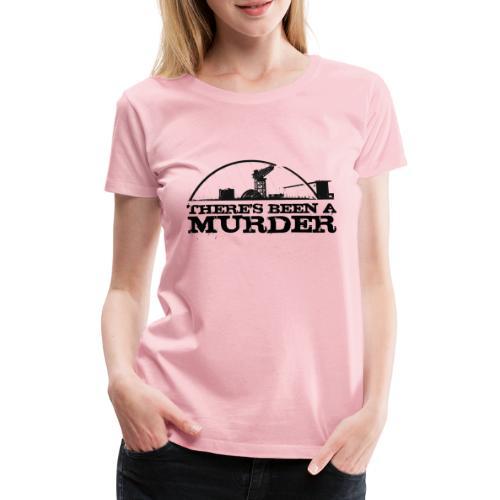 There s Been A Murder - Women's Premium T-Shirt
