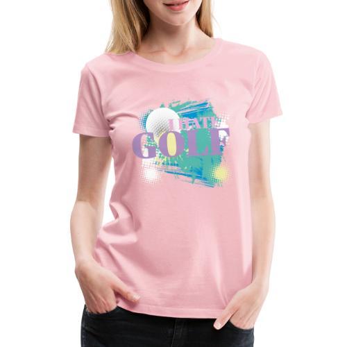 I HATE GOLF - Frauen Premium T-Shirt