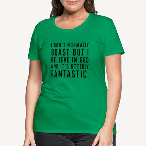 I DON T NORMALLY BOAST BUT... - Women's Premium T-Shirt
