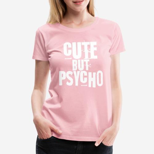 niedlich, aber psycho - Frauen Premium T-Shirt