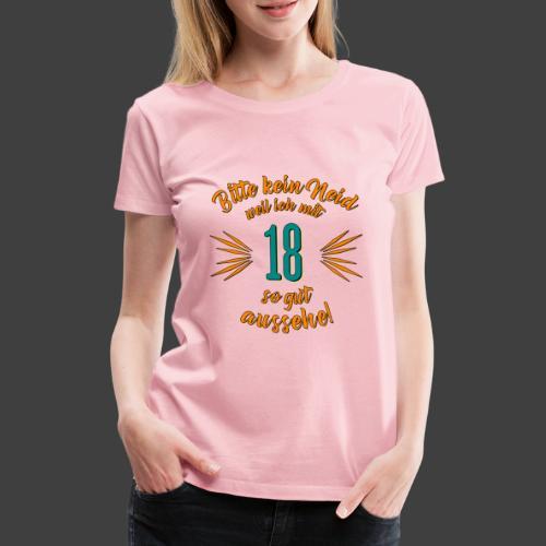 Geburtstag 18 - Bitte kein Neid petrol - Rahmenlos - Frauen Premium T-Shirt