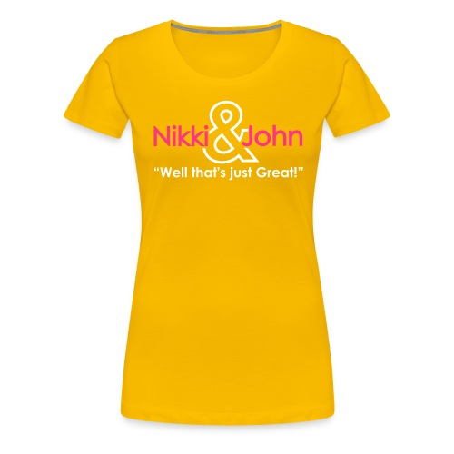 Nikki and John Pranks Well that's just great! - Women's Premium T-Shirt