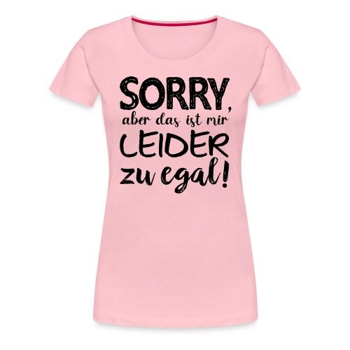 Ausrede Sorry Egal Faulheit Scheißegal Faul Spruch - Frauen Premium T-Shirt