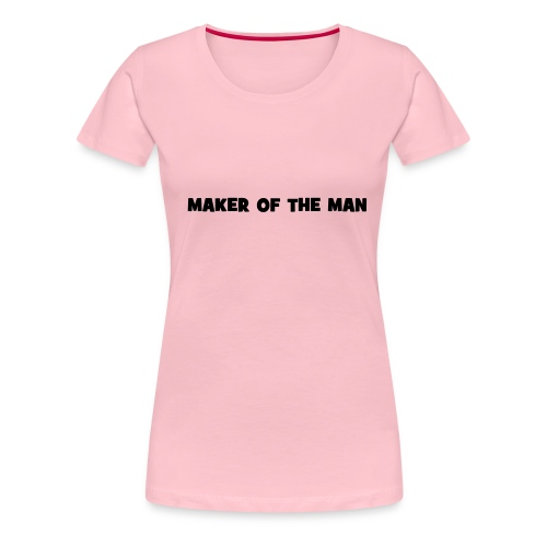 Maker of the Man - Women's Premium T-Shirt