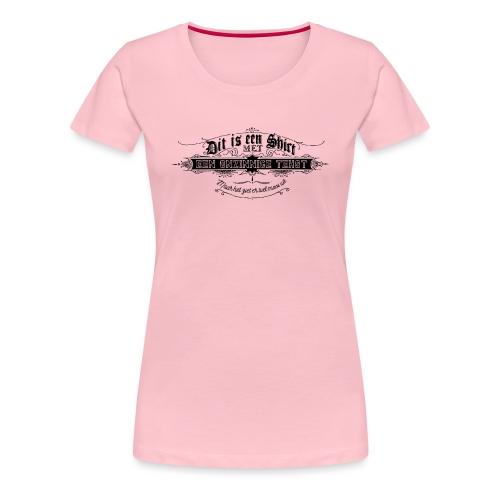 Dit is een shirt - Vrouwen Premium T-shirt