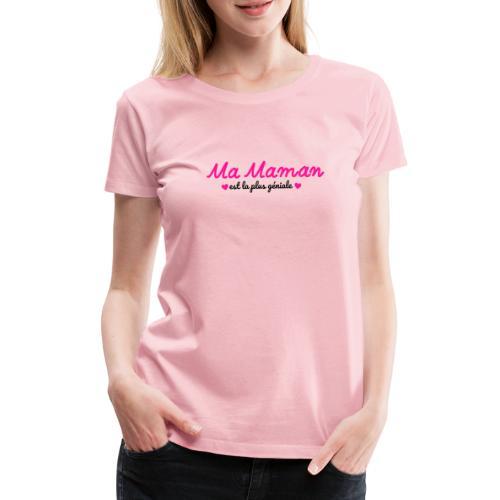 Ma maman est la plus géniale - T-shirt Premium Femme
