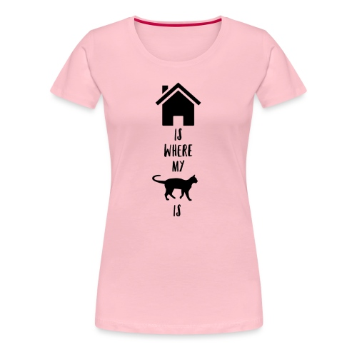 Home is where my cat is - Frauen Premium T-Shirt