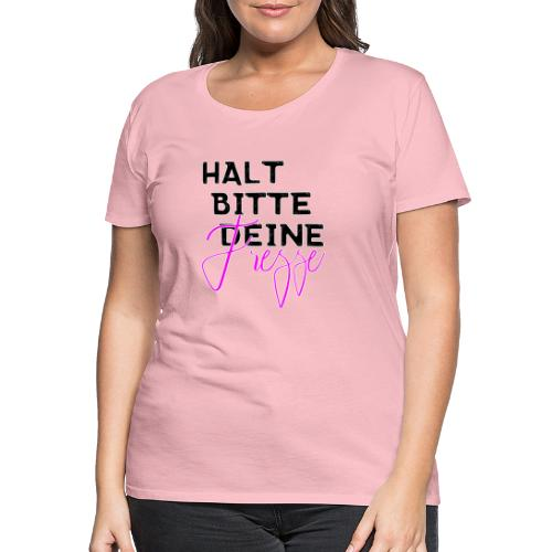 Halt bitte deine Fresse - Frauen Premium T-Shirt