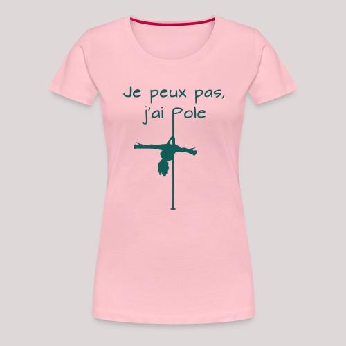 Je peux pas j'ai pole - T-shirt Premium Femme