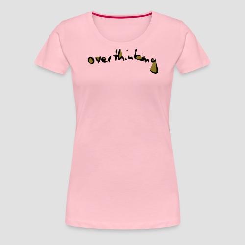 Overthinking - Women's Premium T-Shirt
