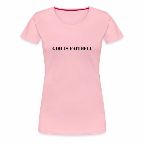 GOD IS FAITHFUL - Frauen Premium T-Shirt