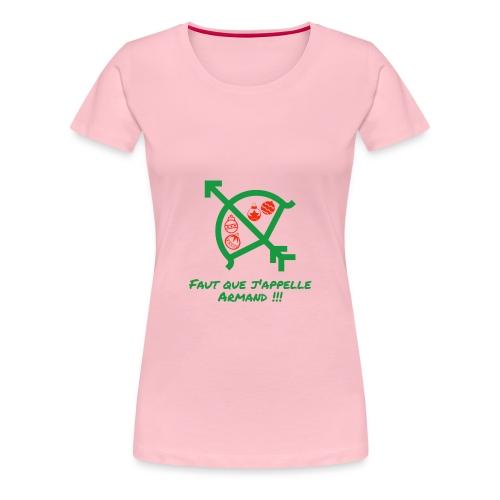 Faut que j'appelle Armand - T-shirt Premium Femme