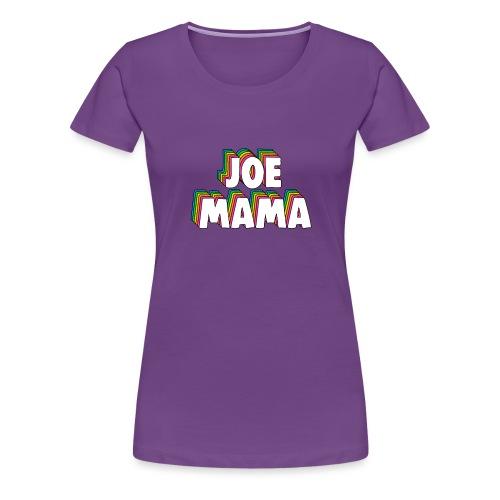 JOEMAMA - Women's Premium T-Shirt