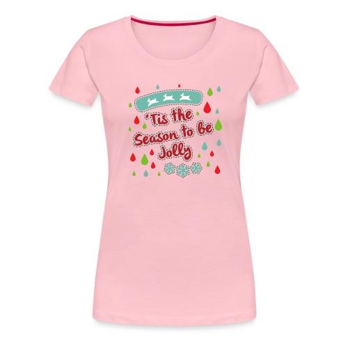 Tis the Season to be Jolly - Women's Premium T-Shirt