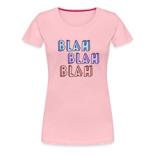Blah Blah Blah - Frauen Premium T-Shirt