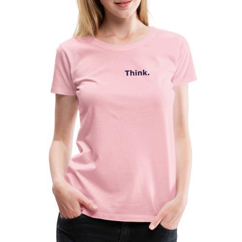 Think. - Frauen Premium T-Shirt