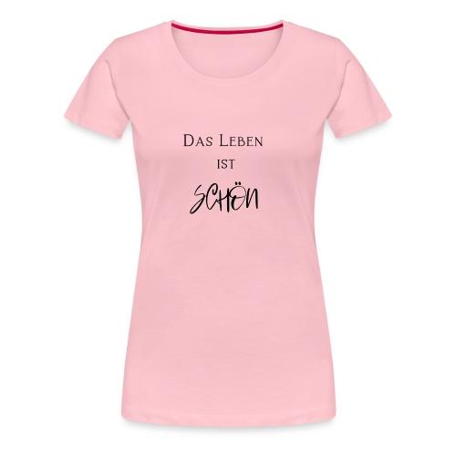 Das Leben ist schoen - Frauen Premium T-Shirt