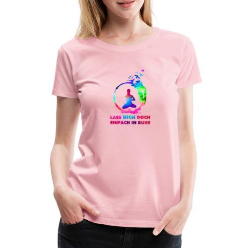 LASS DICH IN RUHE - Frauen Premium T-Shirt