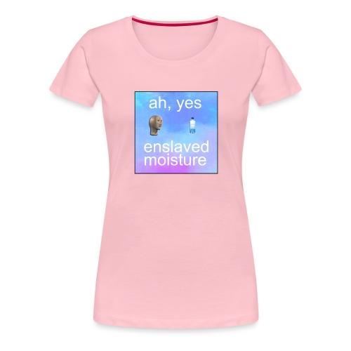 ah yes enslaved moisture meme - Women's Premium T-Shirt