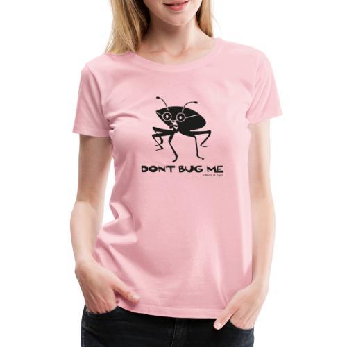 Don't bug me Insekt - Frauen Premium T-Shirt