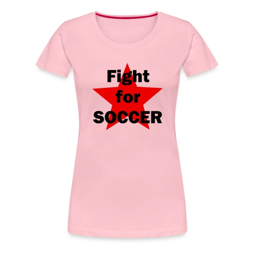 Fight for SOCCER - Frauen Premium T-Shirt