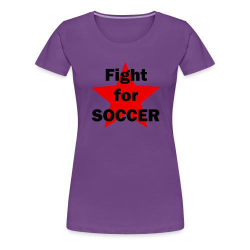 Fight for SOCCER - Frauen Premium T-Shirt