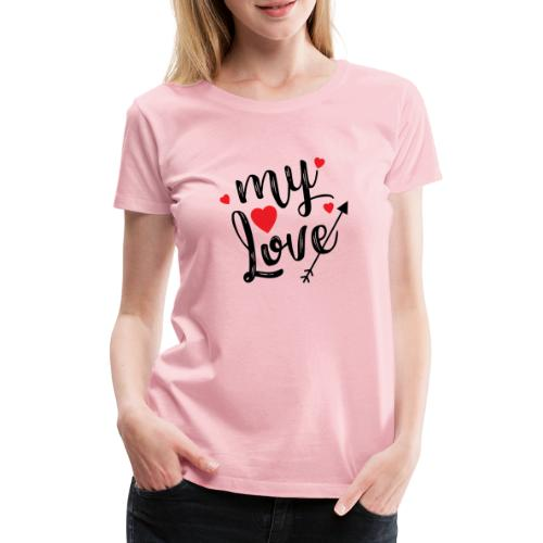 My love - Dame premium T-shirt
