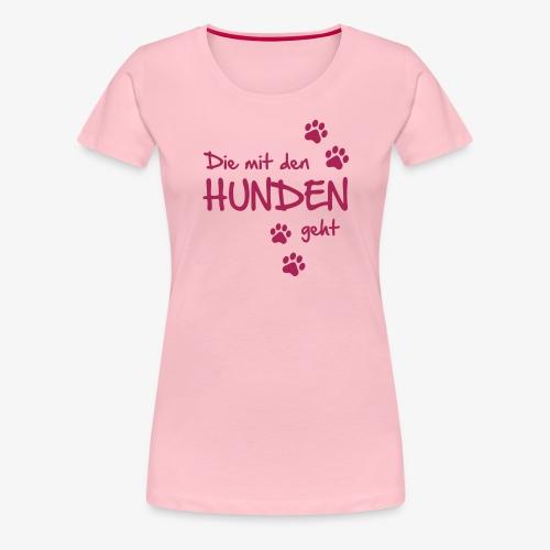 Die mit den Hunden geht - Frauen Premium T-Shirt