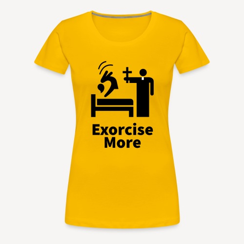 Exorcise More - Women's Premium T-Shirt