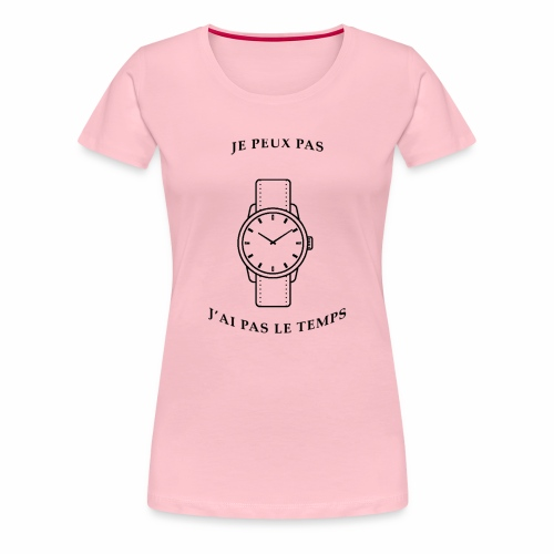 Je peux pas, j'ai pas le temps. - T-shirt Premium Femme