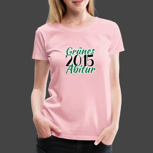 Grünes Abitur 2015 - Waidmannsheil von Jägershirts - Frauen Premium T-Shirt