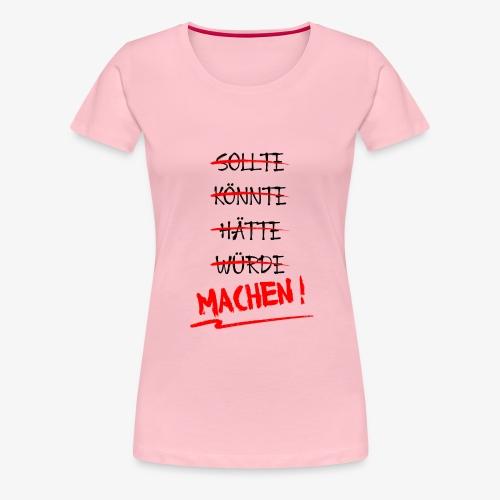 Sollte hätte würde ? Machen ! - Frauen Premium T-Shirt