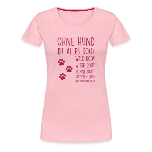 Vorschau: Ohne Hund ist alles doof - Frauen Premium T-Shirt
