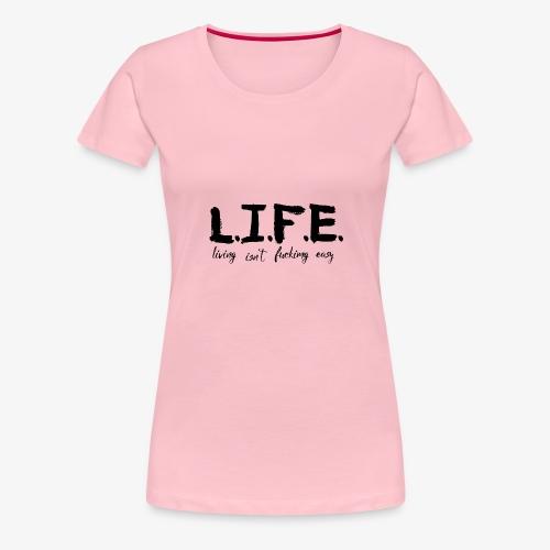 Life isn´t easy - Frauen Premium T-Shirt
