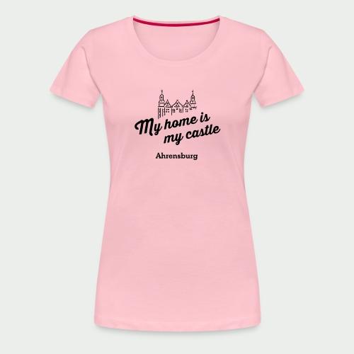 My home is my castle - Ahrensburg (hell) - Frauen Premium T-Shirt