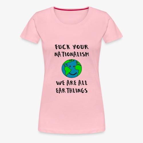 F*CK Your Nationalism - Frauen Premium T-Shirt