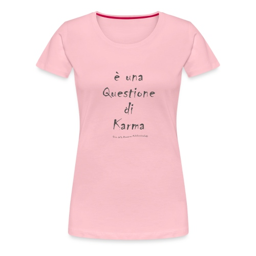 questione di Karma - Maglietta Premium da donna