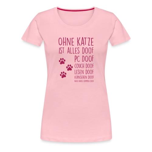 Vorschau: Ohne Katze ist alles doof - Frauen Premium T-Shirt