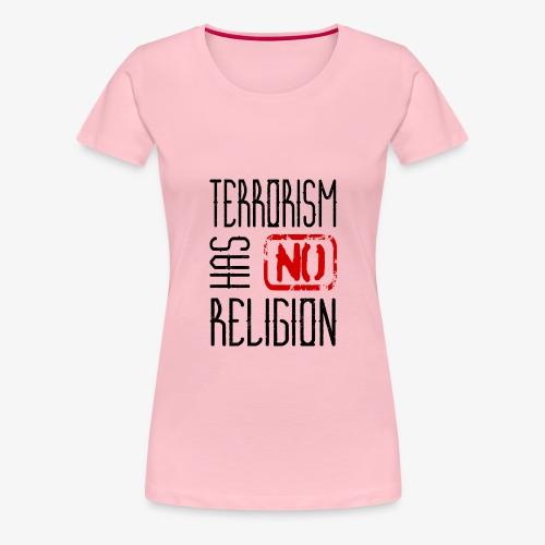 Terrorism has no religion - Frauen Premium T-Shirt