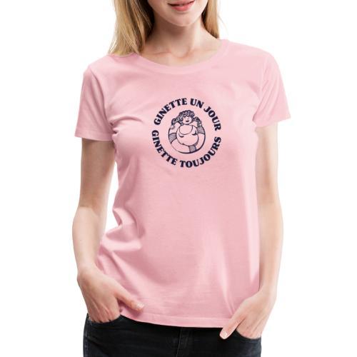 Ginette un jour... Ginette toujours ! - T-shirt Premium Femme