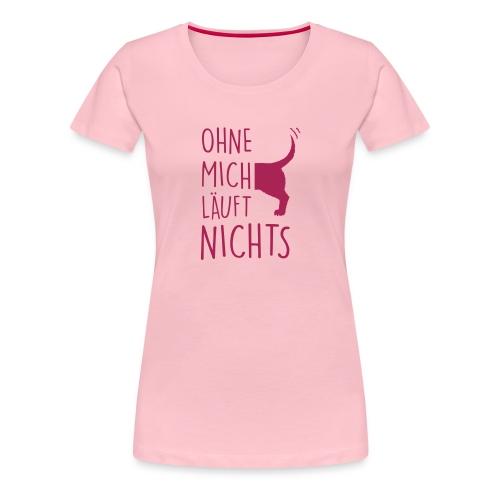 ohne mich läuft nichts - Frauen Premium T-Shirt