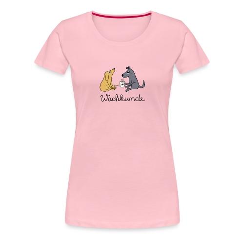 Wachhunde - Nur wach mit Kaffee - Frauen Premium T-Shirt