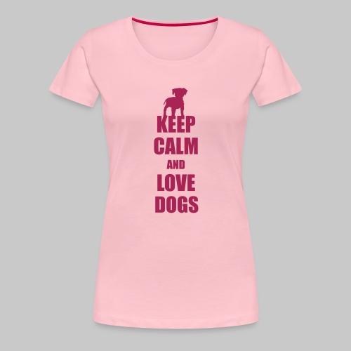 Keep calm love dogs - Frauen Premium T-Shirt