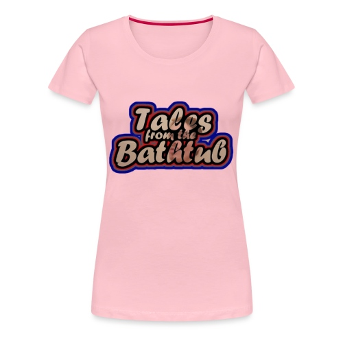 Tales From The Bathtub Tr - Women's Premium T-Shirt