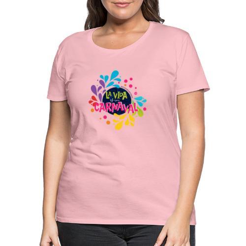 La vida es un Carnaval™ - Maglietta Premium da donna