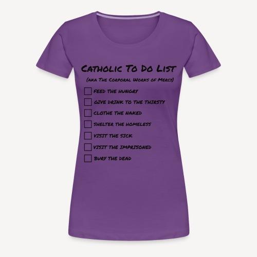 CATHOLIC TO DO LIST - Women's Premium T-Shirt