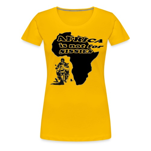 Africa is not for sissies - Frauen Premium T-Shirt