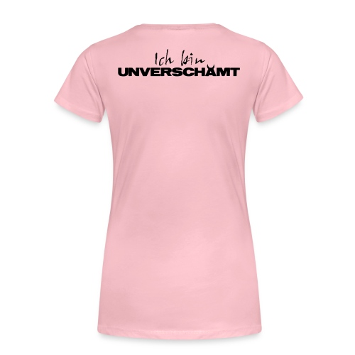 Ich bin UNVERSCHÄMT - Frauen Premium T-Shirt